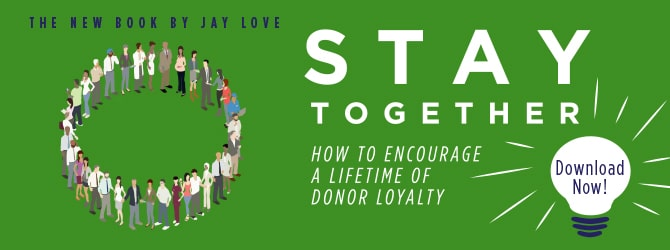 Stay Together - How to Encourage a Lifetime of Donor Loyalty